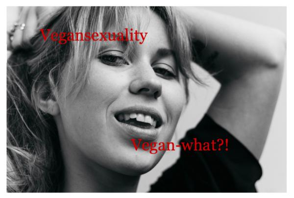 Vegansexuality. Vegan-what?